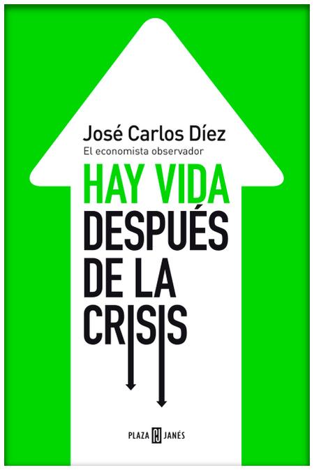 Portada del Libro Hay Vida Después De La Crisis de José Carlos Díez